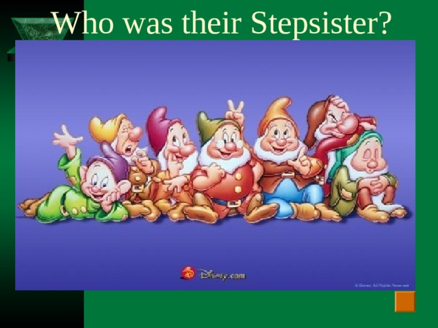 Who was their Stepsister?