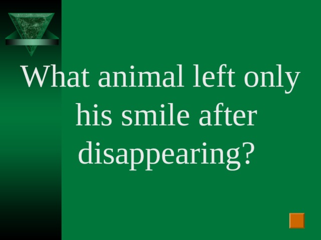 What animal left only his smile after disappearing?