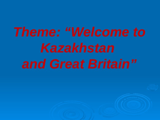"Theme: ""Welcome to Kazakhstan and Great Britain"""