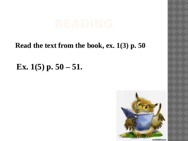 ReADING Read the text from the book, ex. 1(3) p. 50 Ex. 1(5) p. 50 – 51.