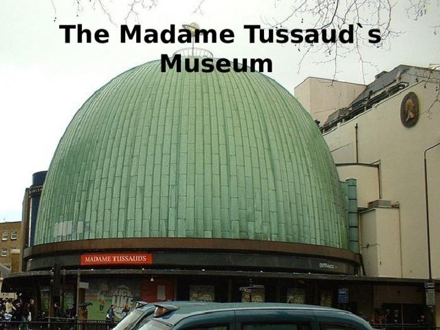 The Madame Tussaud`s Museum