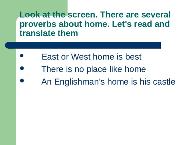 Look at the screen. There are several proverbs about home. Let's read and translate them
