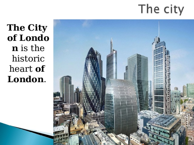 The   City   of   London  is the historic heart  of   London .