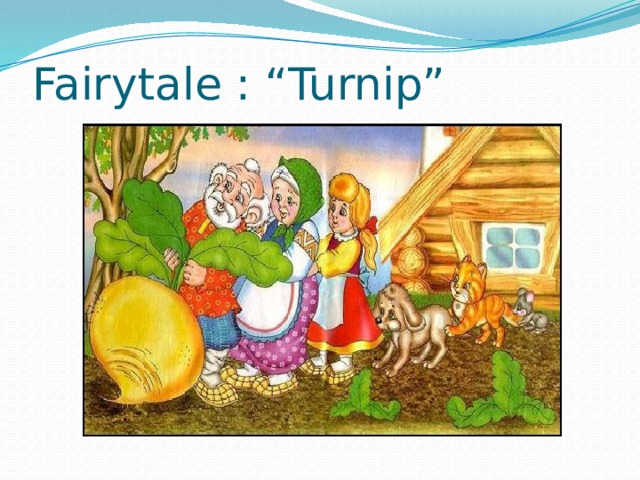 "Fairytale : ""Turnip"""