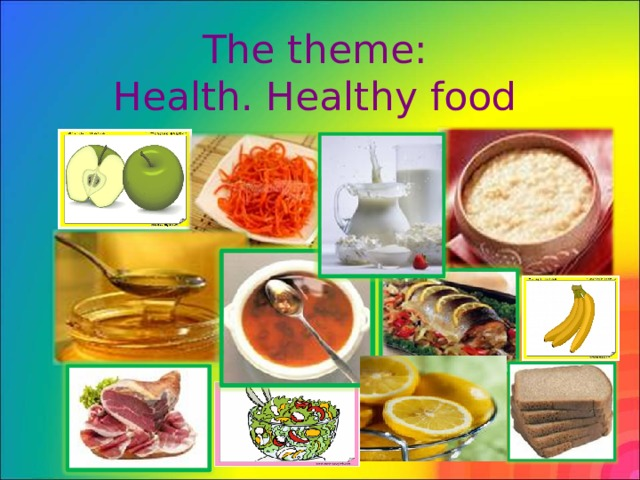 The theme:  Health. Healthy food