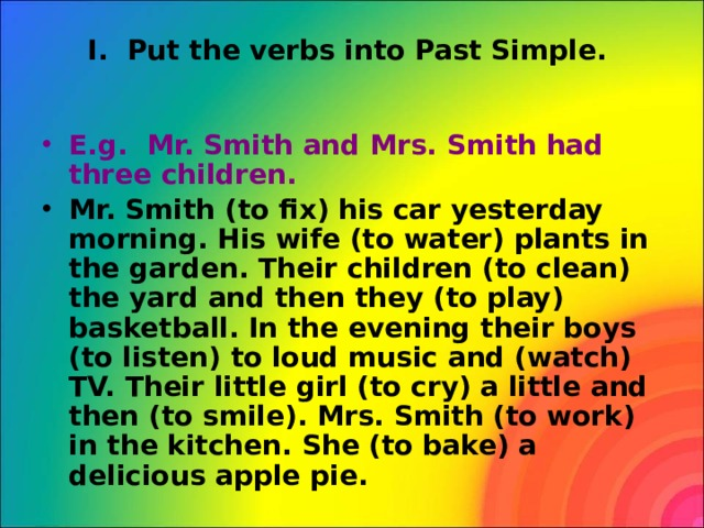 I. Put the verbs into Past Simple.