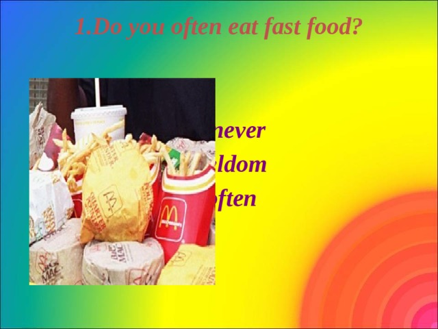 1.Do you often eat fast food?       a) never b) seldom c) often