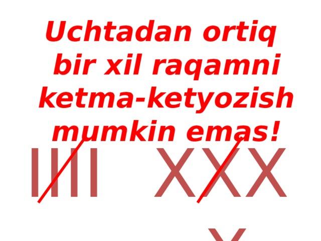Uchtadan ortiq bir xil raqamni ketma-ketyozish mumkin emas ! IIII XXXX