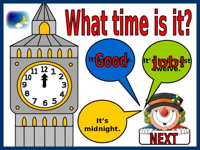 It's midday. It's half past twelve. It's midnight.
