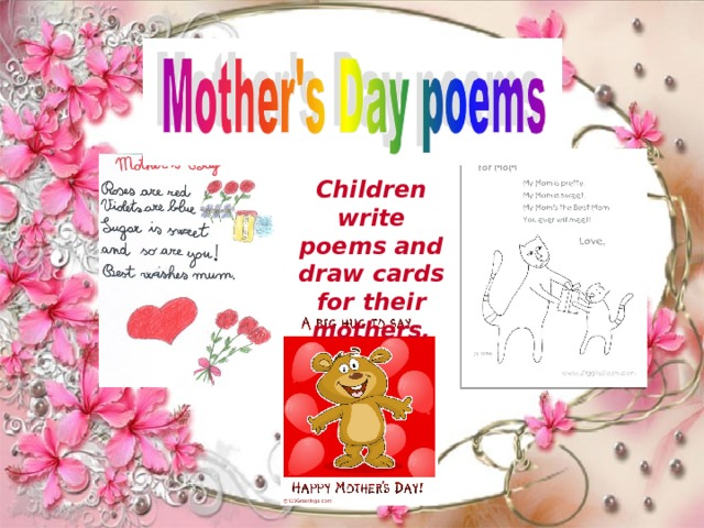 Children write poems and draw cards for their mothers.