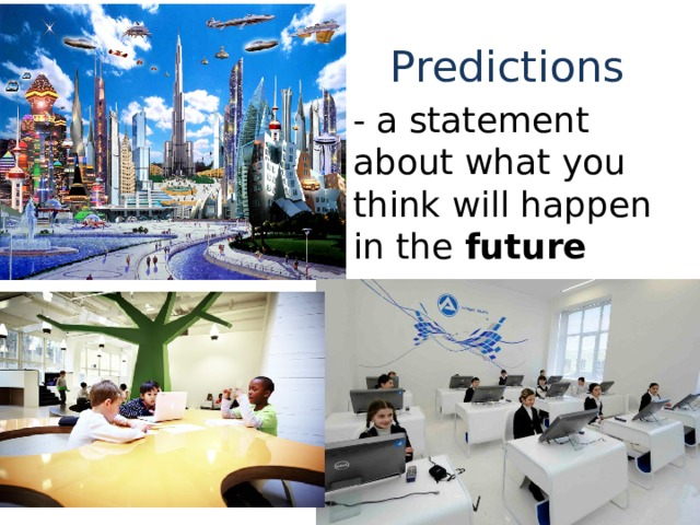 Predictions - a statement about what you think will happen in the future