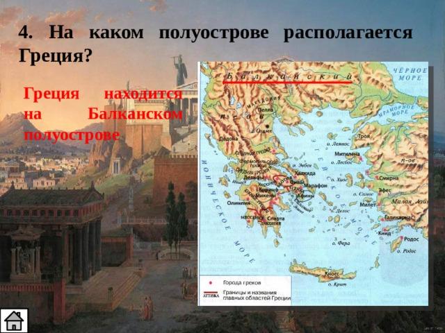 4. На каком полуострове располагается Греция? Греция находится на Балканском полуострове