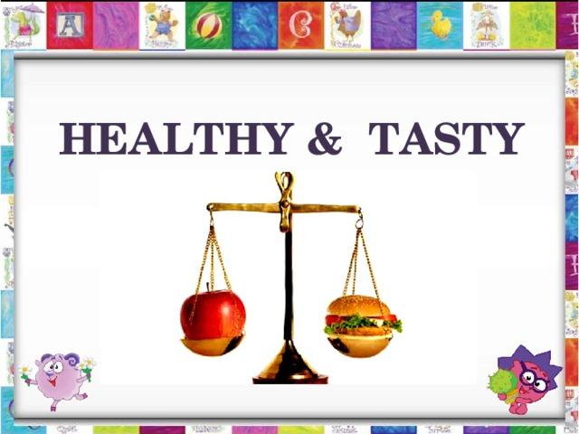 HEALTHY & TASTY