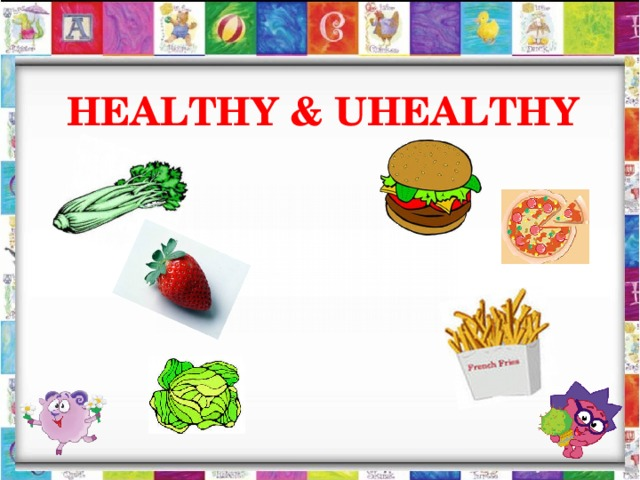 HEALTHY & UHEALTHY