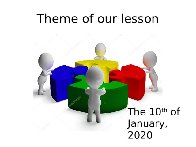 Theme of our lesson The 10 th of January, 2020