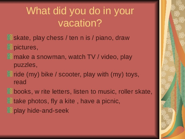 What did you do in your vacation ?