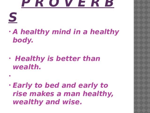 P r o v e r b s A healthy mind in a healthy body.