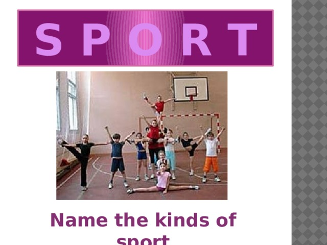 S P O R T Name the kinds of sport