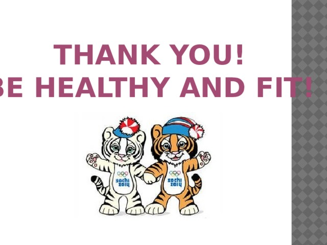THANK YOU!  BE HEALTHY AND FIT!