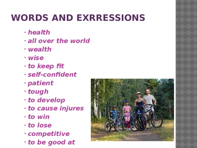 Words AND EXRRESSIONS health all over the world wealth wise to keep fit self-confident patient tough to develop to cause injures to win to lose competitive to be good at