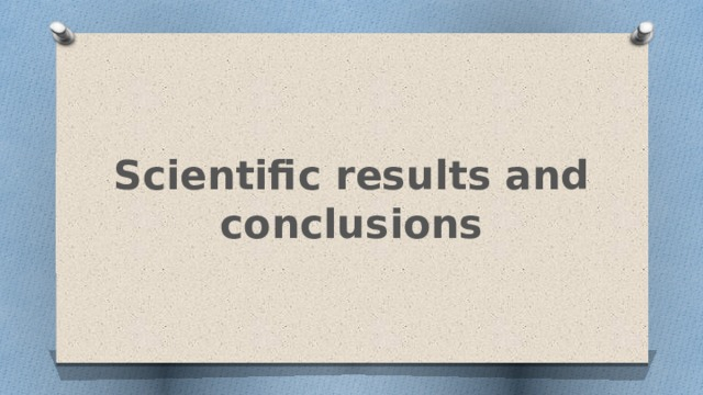 Scientific results and conclusions