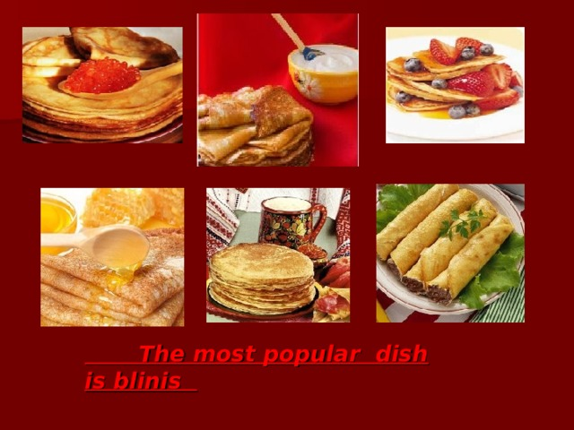 The most popular dish is blinis