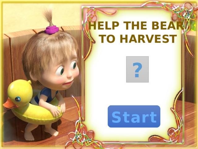Help the Bear to harvest ? Start