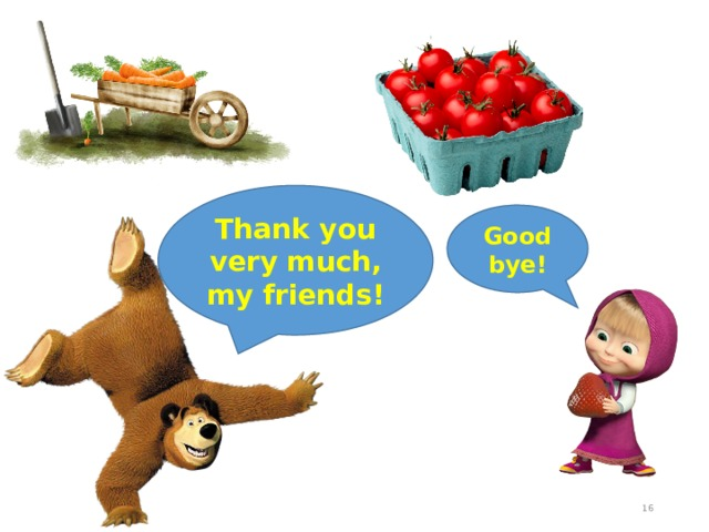 Thank you very much, my friends! Good bye!