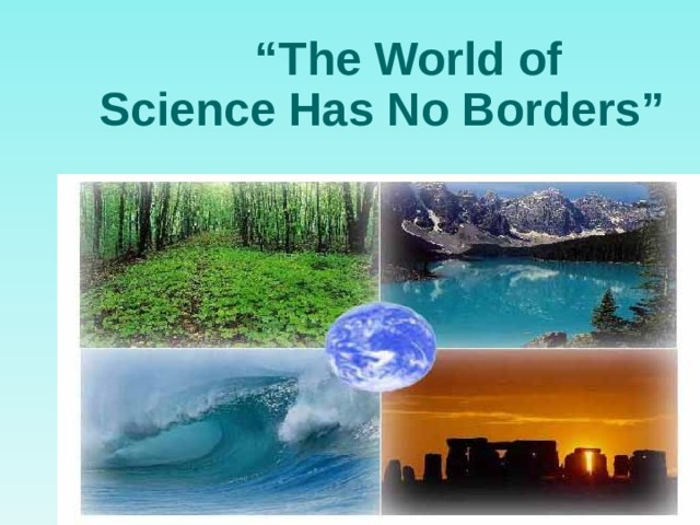 """"""" The World of  Science Has No Borders"""""""