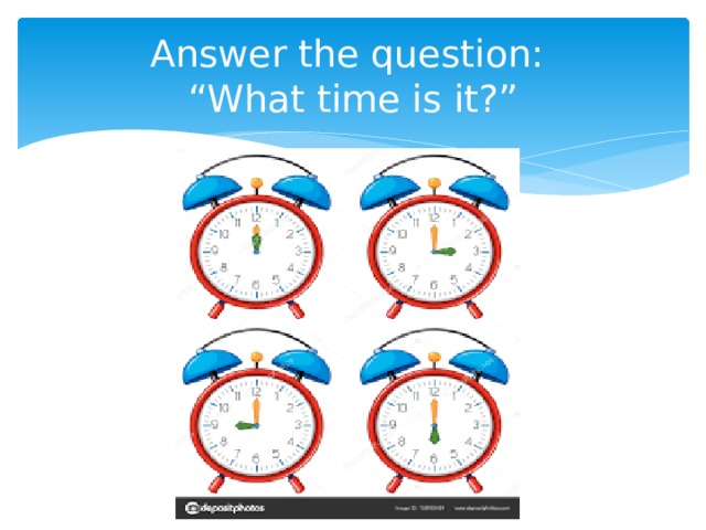 """Answer the question:  """"What time is it?"""""""