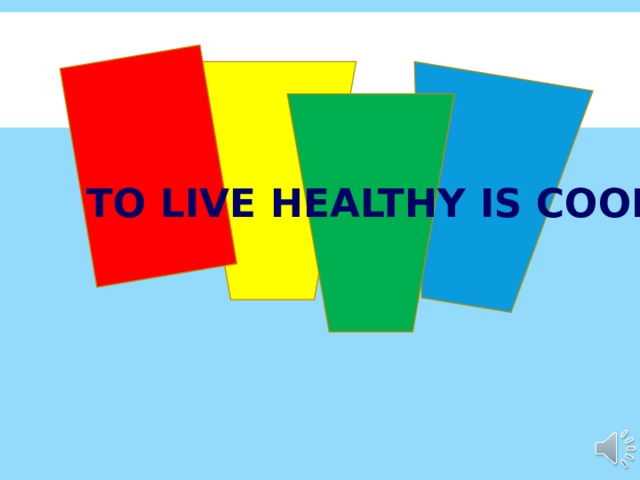 TO LIVE HEALTHY IS COOL !