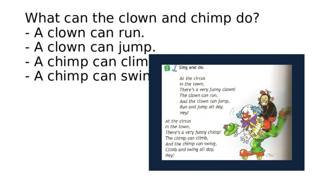 What can the clown and chimp do?  - A clown can run.  - A clown can jump.  - A chimp can climb.  - A chimp can swing.