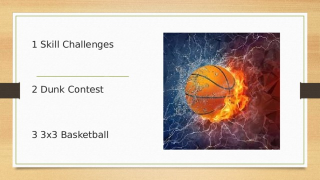 1 Skill Challenges 2 Dunk Contest 3 3x3 Basketball
