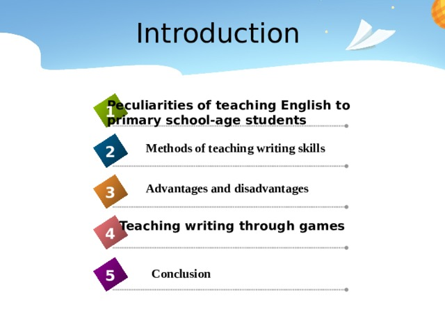Introduction Peculiarities of teaching English to primary school-age students 1 Methods of teaching writing skills 2 Advantages and disadvantages 3 Teaching writing through games 4 Conclusion 5