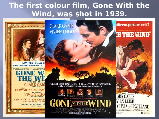The first colour film, Gone With the Wind, was shot in 1939.