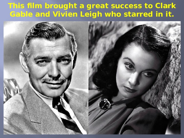 This film brought a great success to Clark Gable and Vivien Leigh who starred in it.