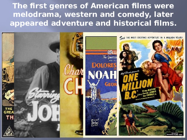 The first genres of American films were melodrama, western and comedy, later appeared adventure and historical films.
