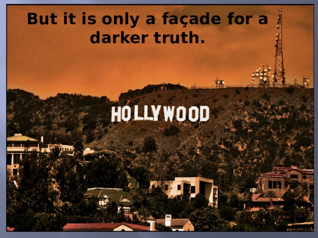 But it is only a façade for a darker truth.