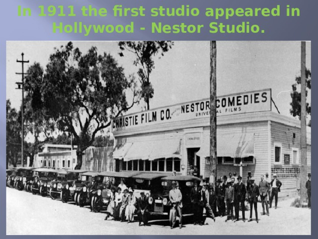 In 1911 the first studio appeared in Hollywood - Nestor Studio.
