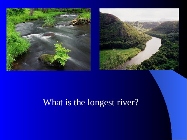 What is the longest river?