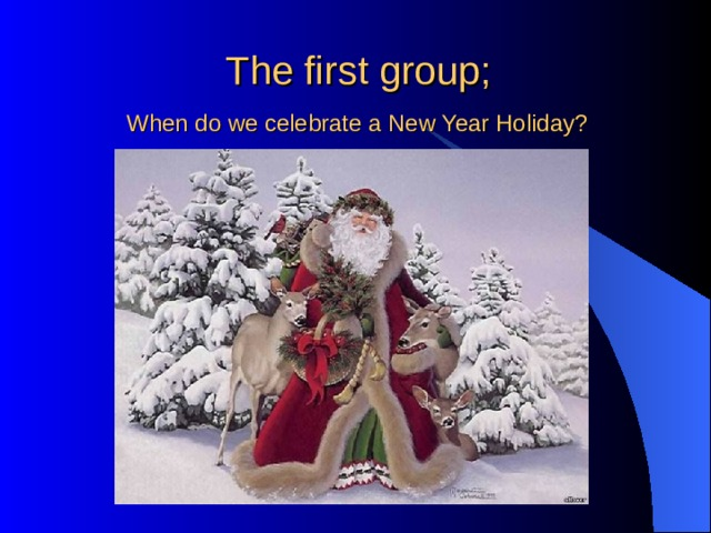 The first group;   When do we celebrate a New Year Holiday?