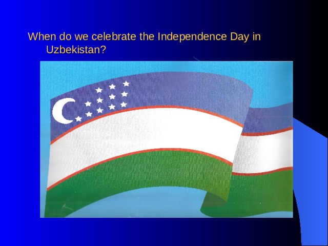 When do we celebrate the Independence Day in Uzbekistan?