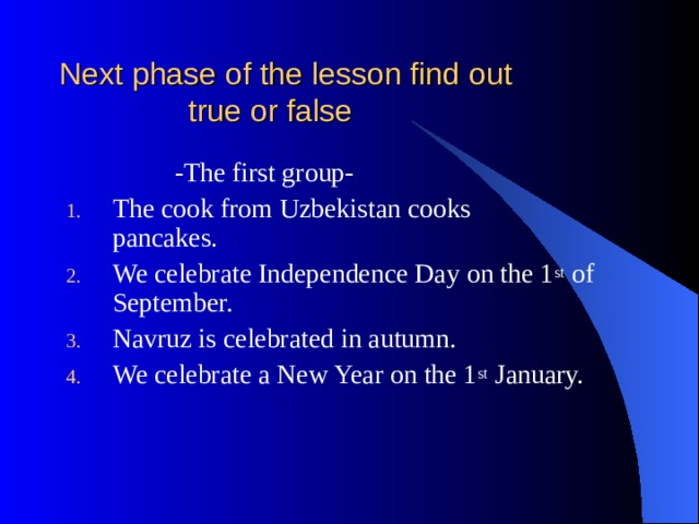 Next phase of the lesson find out  true or false  -The first group-