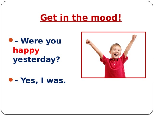 Get in the mood!  - Were you happy yesterday?