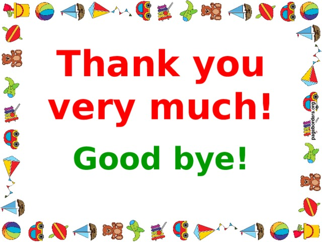Thank you very much! Good bye!
