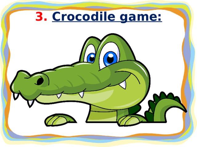 3. Crocodile game: