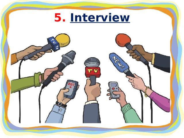 5. Interview