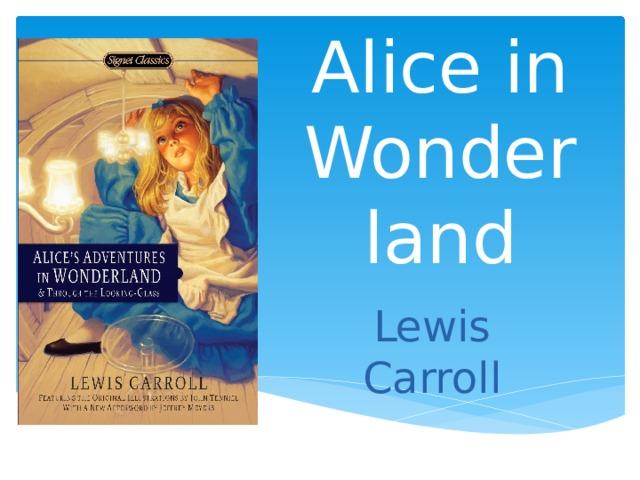 Alice in Wonder  land Lewis Carroll