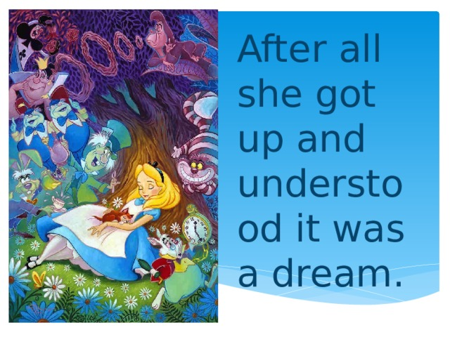 After all she got up and understood it was a dream.