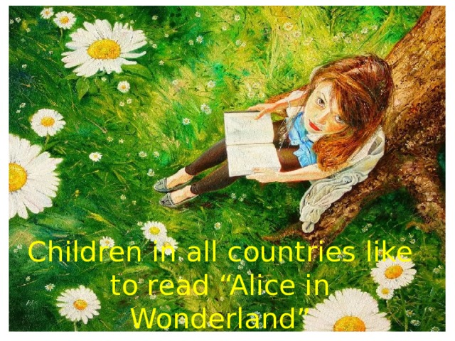 """Children in all countries like to read """"Alice in Wonderland"""""""